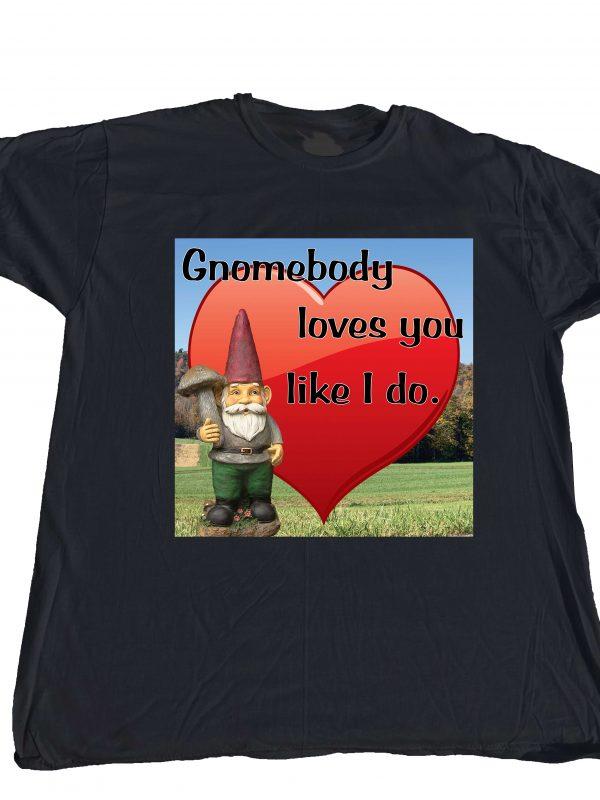 Gnomebody Loves You Like I Do at KensDirect.com